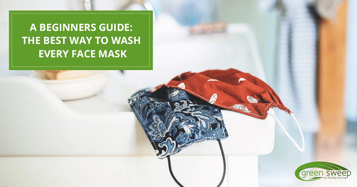 img-Green-Sweep-A-Beginners-Guide-The-Best-Way-To-Wash-Every-Face-Mask
